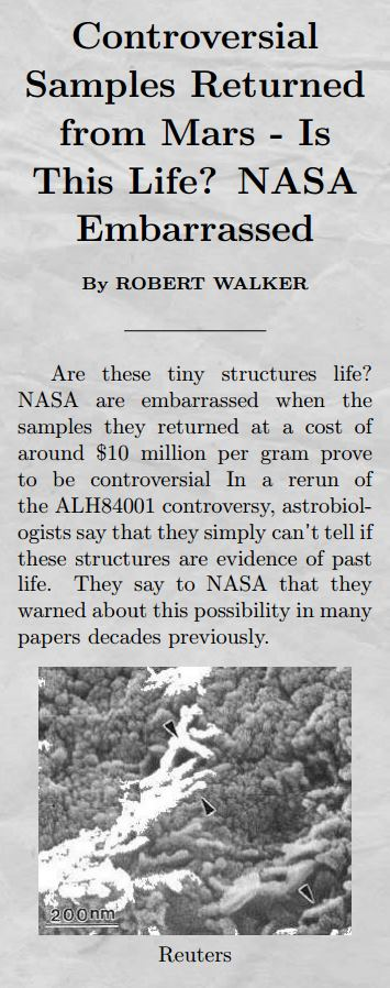 Are these tiny structures life? NASA are embarrassed when the samples they returned at a cost of around $10 million per gram prove to be controversial In a rerun of the ALH84001 controversy, astrobiologists say that they simply can't tell if these structures are evidence of past life. They say to NASA that they warned about this possibility in many papers decades previously.